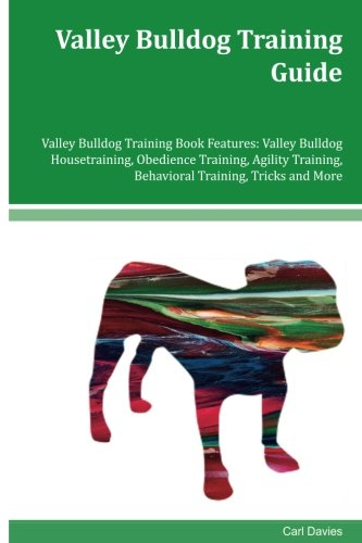 Valley Bulldog Training Guide Valley Bulldog Training Book Features: Valley Bulldog Housetraining, Obedience Training, Agility Training, Behavioral Training, Tricks and More