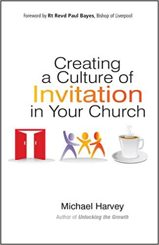 Creating a Culture of Invitation in Your Church Michael Harvey