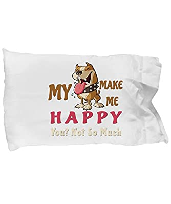 Pitbull Pillow Case - Dog Throw Body Decorative Cover - Cute White Bedroom Decor Face - Christmas Gift for Mom Mother Mum Wife Husband Boyfriend Girlfriend - My Pitbull Make Me Happy You Not So Much