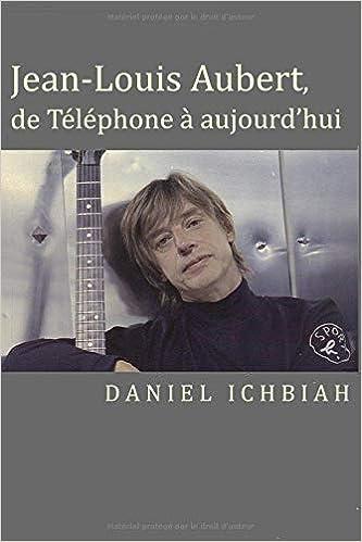Jean-Louis Aubert de Téléphone à aujourdhui (French Edition)