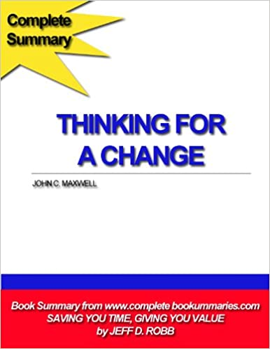 Thinking For A Change (Complete Book Summaries 1)