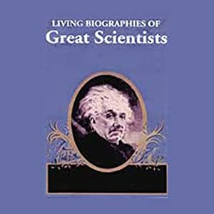 Living Biographies of Great Scientists Hörbuch