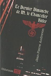 Jean-Pierre Andrevon - Le dernier dimanche de M. le chancelier Hitler