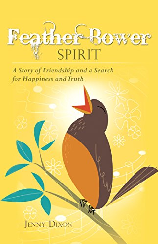 Feather Bower Spirit: A Story of Friendship and a Search for Happiness and Truth ()