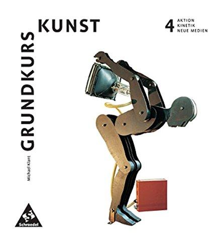 Grundkurs Kunst - Ausgabe 2002 für die Sekundarstufe II: Band 4: Aktion, Kinetik, Neue Medien Taschenbuch – 1. März 2004 Michael Klant Josef Walch Schroedel Verlag GmbH 3507100134