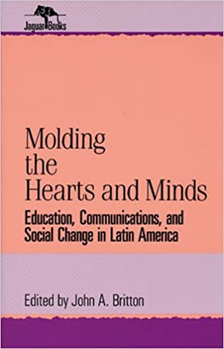 Molding Their Hearts and Minds: Education, Communications, and Social Change in Latin America