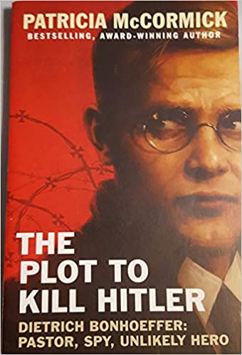 Download The Plot To Kill Hitler Dietrich Bonhoeffer Pastor Spy Unlikely Hero By Patricia Mccormick