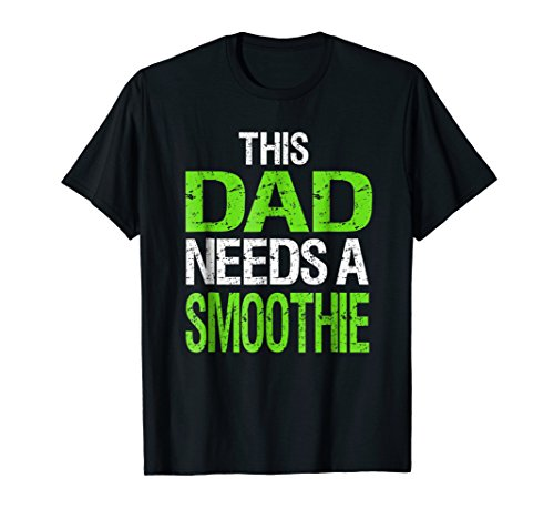(Dad Needs A Smoothie Shirt Food and Drink Gift Tshirt)