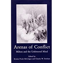 Arenas of Conflict: Milton and the Unfettered Mind