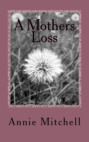 A Mothers Loss: True words straight from a mothers heart.