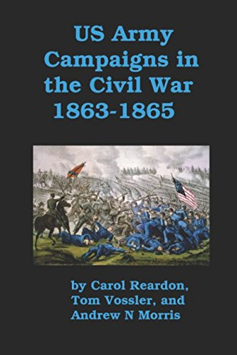US Army Campaigns in the Civil War 1863 1865: Chattanooga to Appomattox [Illustrated]