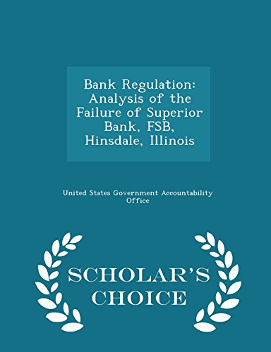 Bank Regulation  Analysis Of The Failure Of Superior Bank  Fsb  Hinsdale  Illinois   Scholars Choice Edition