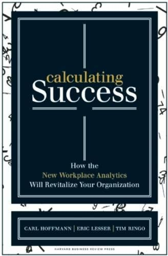 Read Online Calculating Success: How the New Workplace Analytics Will Revitalize Your Organization pdf
