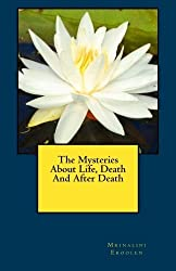 The Mysteries About Life, Death And After Death by Mrs. Mrinalini Eroolen (2014-11-01)