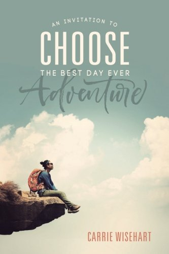 Choose: An Invitation to the Best Day Ever Adventure (The Best Day Of Someone Else's Life)