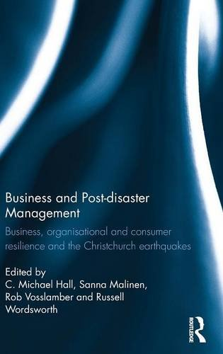 - Business and Post-disaster Management: Business, organisational and consumer resilience and the Christchurch earthquakes