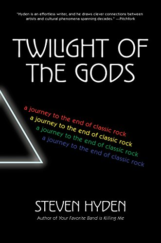 Twilight of the Gods: A Journey to the End of Classic Rock (Hell Of A Good Day To Die)