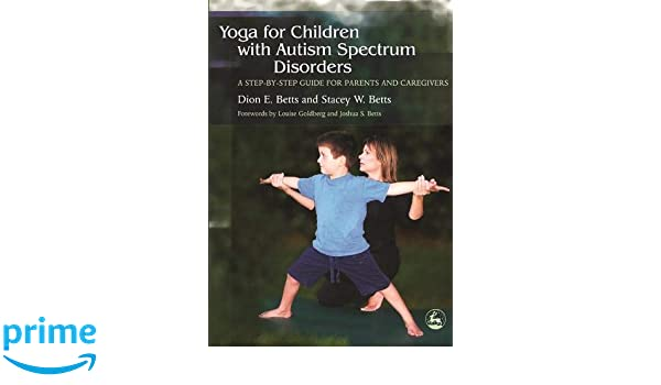 Yoga for Children with Autism Spectrum Disorders: A Step-By ...