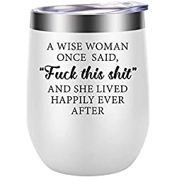 A Wise Woman Once Said Explicit And She Lived Happily Ever After - Funny Birthday, Mother's Day, Retirement, Divorce, Christmas Gift for Women - LEADO Stainless Steel Wine Tumbler Insulated Cup