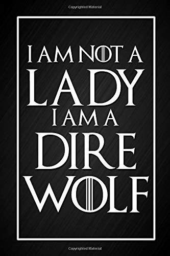 I Am Not A Lady I Am A Dire Wolf: Arya Stark Quote Notebook Blank Lined Journal Gift for a Game of Thrones Fan por Dream Journals