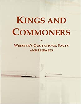 Kings and Commoners: Webster's Quotations, Facts and Phrases