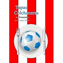 Tapas Colchoneras en Femenino: Conoce las Tapas de las Mejores Futbolistas de la Historia del Atlético de Madrid Femenino (2.001-Hoy) (Spanish Edition)