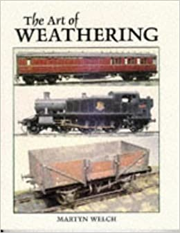 The Art of Weathering by Martyn Welch (1993-11-30)