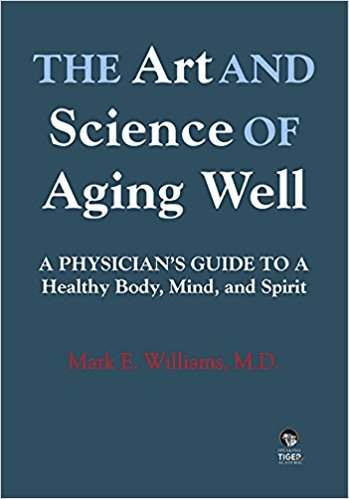 The Art and Science of Aging Well: A Physician's Guide to a Healthy Body, Mind, and Spirit ebook