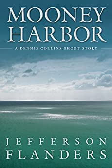 Mooney Harbor: A Dennis Collins short story by [Flanders, Jefferson]