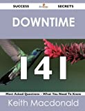 Downtime 141 Success Secrets - 141 Most Asked Questions on Downtime - What You Need to Know, Keith MacDonald, 1488518386