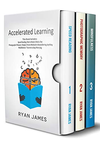 Photographic Learning - Accelerated Learning: 3 Books in 1 - Photographic Memory: Simple, Proven Methods to Remembering Anything, Speed Reading: How to Read a Book a Day, Mindfulness: 7 Secrets to Stop Worrying