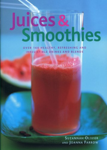 Juices & Smoothies: Over 160 Healthy, Refreshing and Irresistable Drinks and Blends