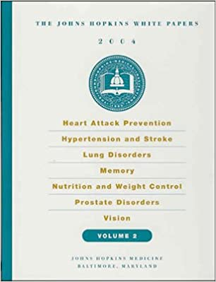 Heart Attack Prevention, Hypertension and Stroke, Lung Disorders, Memory, Nutrition and Weight Control, Prostate Disorders, Vision: 2 (Johns Hopkins White Papers Vol 2)