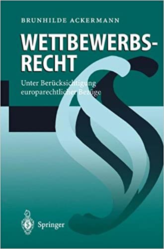 Wettbewerbsrecht: Unter Bera1/4cksichtigung Europarechtlicher Beza1/4ge