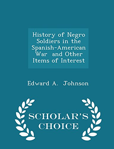 Search : History of Negro Soldiers in the Spanish-American War  and Other Items of Interest - Scholar's Choice Edition