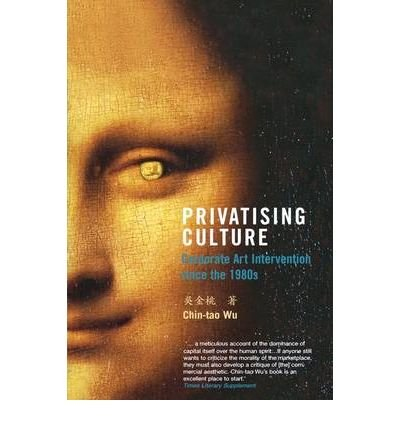 Privatising Culture: Corporate Art Intervention Since the 1980s (Paperback) - Common