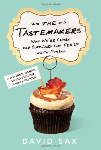 The Tastemakers: Why We're Crazy for Cupcakes but Fed Up with Fondue by David Sax