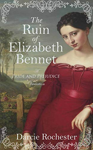 The Ruin of Elizabeth Bennet: A Pride and Prejudice Variation