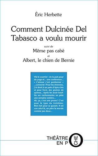 Comment Dulcinée Del Tabasco a voulu mourir: suivi de