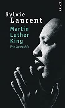 Martin Luther King : Une biographie intellectuelle et politique par Laurent