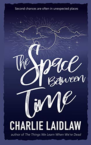 The Space Between Time: We are all connected, even to those we have loved and not quite lost by [Laidlaw, Charlie]