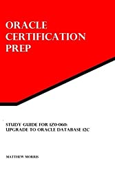 Study Guide for 1Z0-060: Upgrade to Oracle Database 12c: Oracle Certification Prep