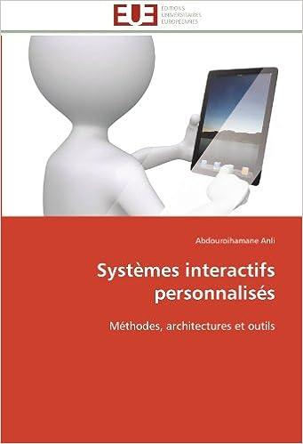 Systèmes interactifs personnalisés: Méthodes, architectures et outils (Omn.Univ.Europ.)