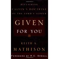 Given for You: Reclaiming Calvin's Doctrine of the Lord's Supper