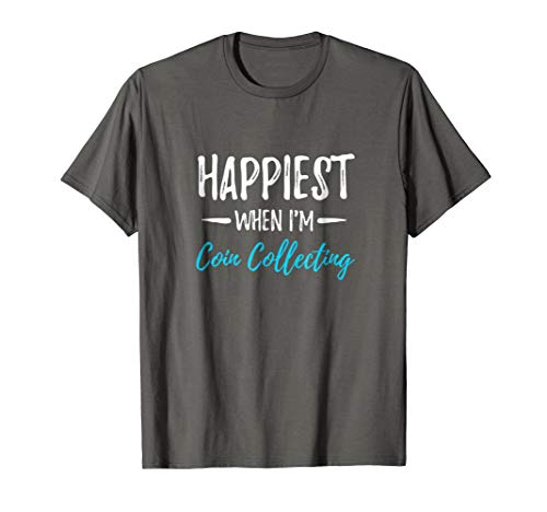 Coin Collecting Happiest T-Shirt Funny Collectors Gift