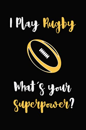 (I Play Rugby What's Your Superpower?: Blank Lined Notebook ( Rugby ) Black)