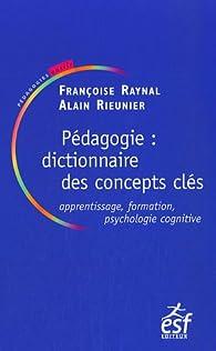 Pédagogie : dictionnaire des concepts clés : Apprentissages, formation, psychologie cognitive par Françoise Raynal