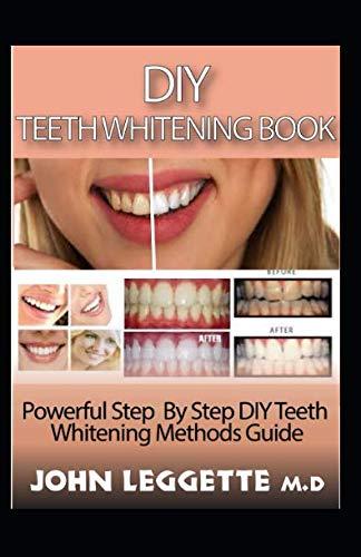DIY teeth whitening book: Powerful step by step DIY teeth whitening methods guide