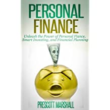 Personal Finance: Unleash the Power of Personal Finance, Smart Investing, and Financial Planning (Financial Planning, Retirement Planning, Investing for Beginners)