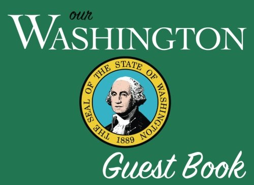 Our Washington Guest Book: 100 pages, 8.25 x 6 in., matte cover.  For Washington homes, cabins, condos, guest rooms, B&Bs, businesses, coffee shops, ... parties, family reunions, and more!